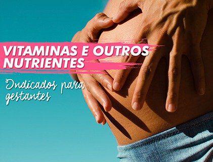 VITAMINAS E OUTROS NUTRIENTES INDICADOS PARA GESTANTES